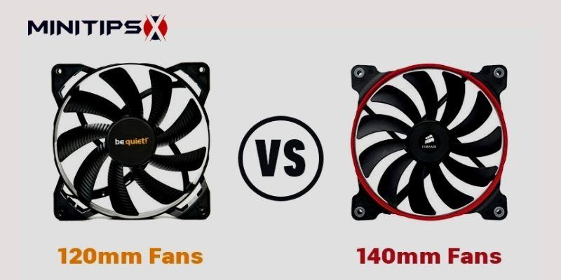120mm Vs 140mm Fans