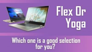lenovo flex or yoga which one to choose