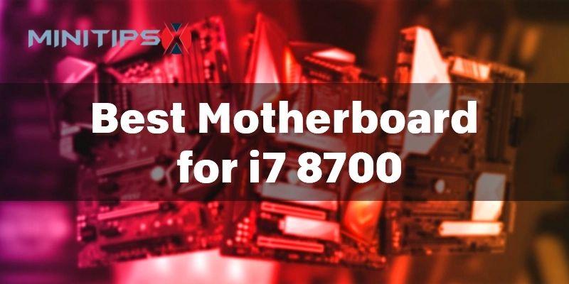 Best Motherboard For i7 8700