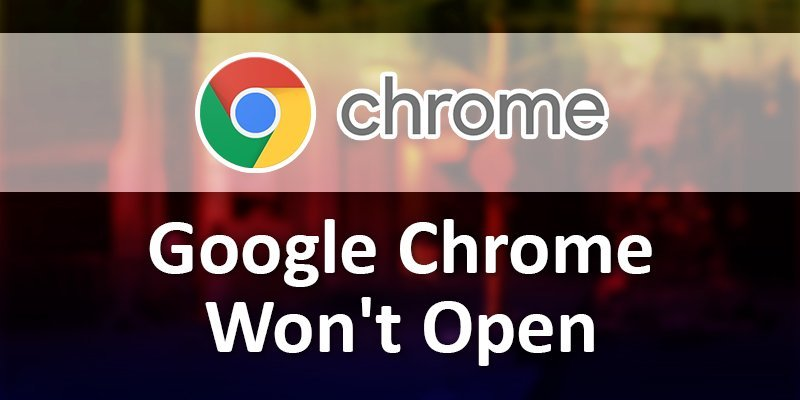 google chrome won't open