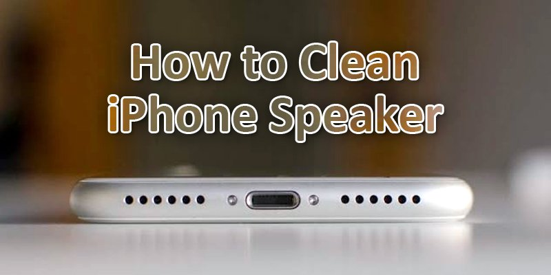 how to clean iphone speaker