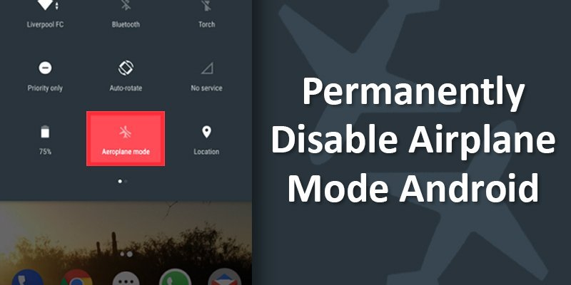 Permanently Disable Airplane Mode Android
