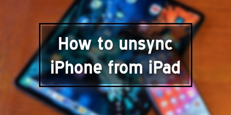 how to unsync the iphone from the ipad