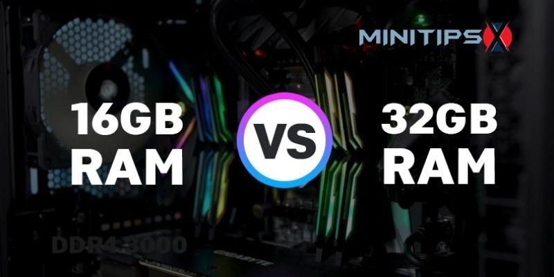16 GB Vs 32 GB RAM