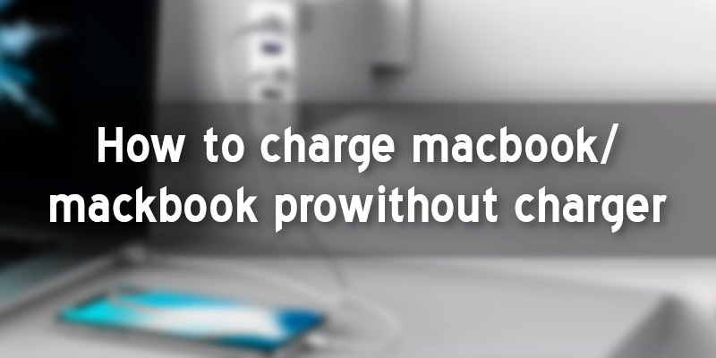 how to charge macbook/mackbook pro without charger