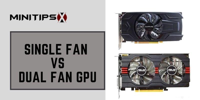 Single Fan Vs Dual Fan GPU