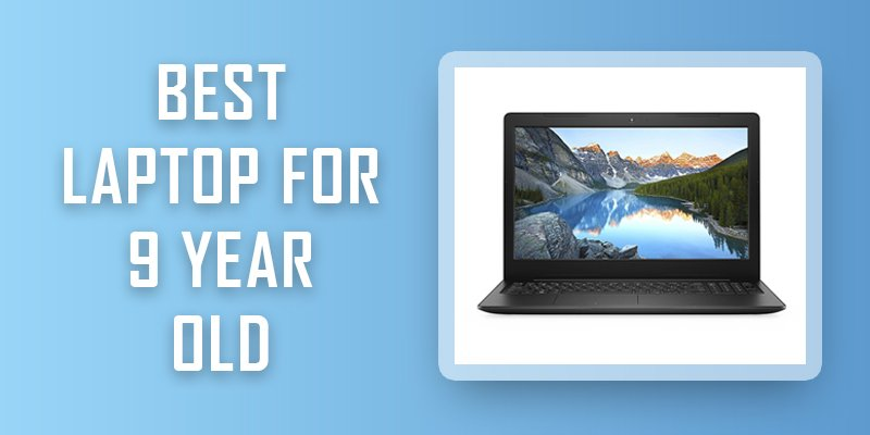 best laptop for 9 year old