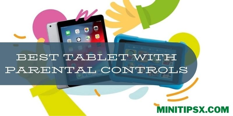 Best Tablet with Parental Controls