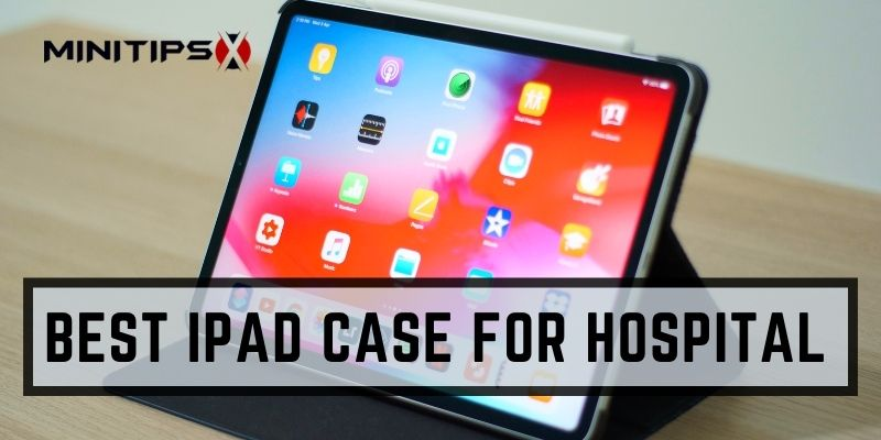 best ipad case for hospital