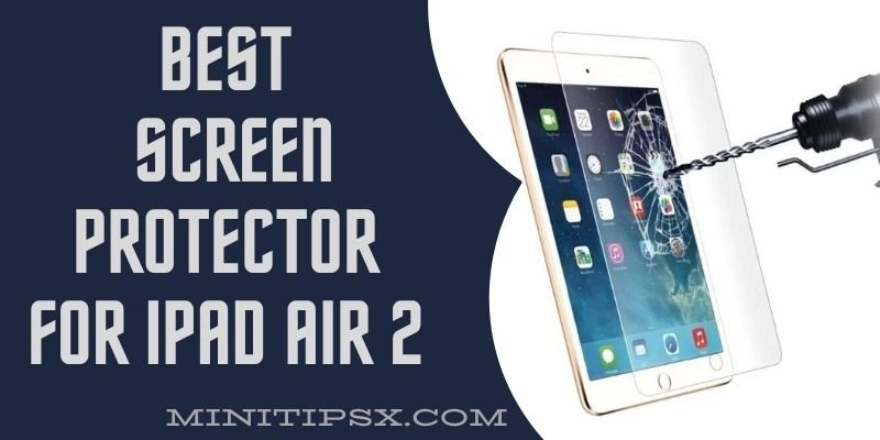 Best Screen Protector For iPad Air 2