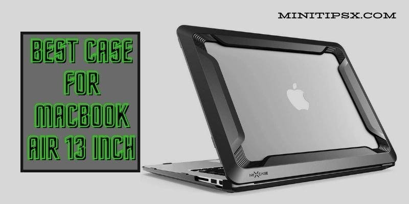Best Case For Macbook Air 13 Inch