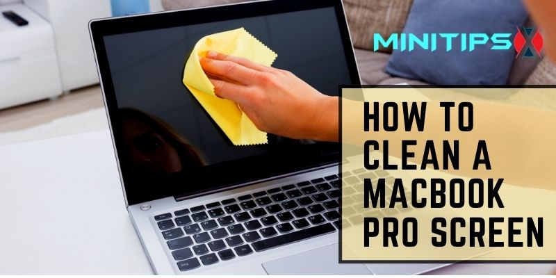 How to Clean a MacBook Pro Screen